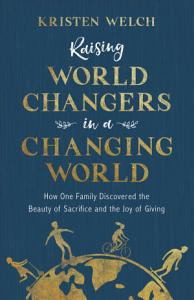 Raising World Changers in a Changing World Book