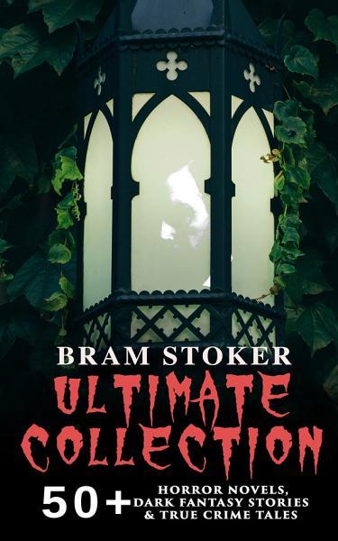 Download BRAM STOKER Ultimate Collection  50  Horror Novels  Dark Fantasy Stories   True Crime Tales Book