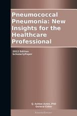 Pneumococcal Pneumonia  New Insights for the Healthcare Professional  2012 Edition PDF