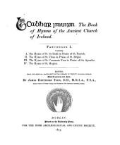 The Book of Hymns of the Ancient Church of Ireland ...: Ed., from the Original Manuscript in the Library of Trinity College, Dublin, with Translation and Notes, Volume 1