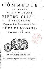 Commedie in versi del sig. abate Pietro Chiari bresciano ... Tomo primo [-decimo]: Tomo 1, Volume 1