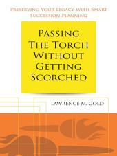 Passing the Torch Without Getting Scorched: Preserving Your Legacy With Smart Succession Planning