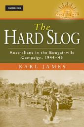 The Hard Slog: Australians in the Bougainville Campaign, 1944–45
