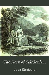 The Harp of Caledonia: A Collection of Songs, Ancient and Modern, Chiefly Scottish, with an Essay on Scottish Song Writers, Volume 2
