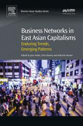 Business Networks in East Asian Capitalisms: Enduring Trends, Emerging Patterns