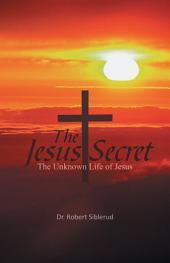 Jesus Secret: The Unknown Life of Jesus
