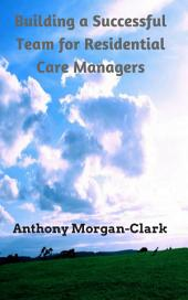 Building a Successful Team for Residential Care Managers