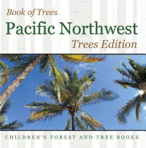 Book of Trees   Pacific Northwest Trees Edition   Children s Forest and Tree Books