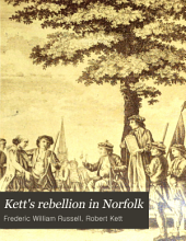 "Kett's rebellion in Norfolk: being a history of the great civil commotion that occurred at the time of the reformation, in the reign of Edward VI. founded on the ""Commoyson in Norfolk, 1549,"" by Nicholas Sotherton; and the ""De furoribus Norfolciensium"" of Nevylle: and corroborated by extracts from the privy council register; documents preserved in the state paper and other record offices; the Harleian and other mss.; and corporation, town and church records"