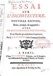 Essai sur l'architecture, nouvelle édition revue, corrigée et augmentée, avec un dictionnaire des termes, et des planches qui en facilitent l'explication par le P. Laugier...
