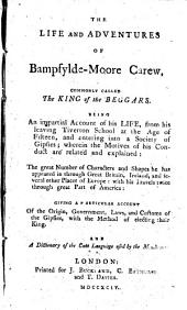 The Life and Adventures of Bampfylde-Moore Carew: Commonly Called the King of the Beggars. ... Giving a Particular Account of the Origin, Government, Laws, and Customs of the Gipsies, ... And a Dictionary of the Cant Language Used by the Mendicants