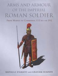 Arms And Armour Of The Imperial Roman Soldier Book PDF