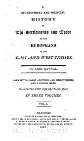 A Philosophical and Political History of the Settlements and Trade of the Europeans in the East and West Indies: With Notes, Large Additions and Improvements ...
