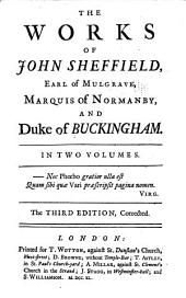 The Works of John Sheffield: Earl of Mulgrave, Marquis of Normanby, and Duke of Buckingham, Volume 1