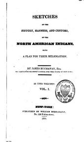 Sketches of the History, Manners Et Customs of the North-american Indians: Volume 1