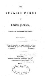 The English Works of Roger Ascham: Preceptor to Queen Elizabeth