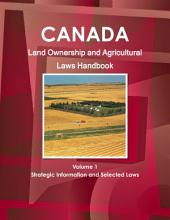 Canada Land Ownership and Agricultural Laws Handbook Volume 1 Strategic Information and Selected Laws