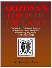 Arizona's Lords of the Land!: The History, Traditional Customs and Wisdom of the Navajos as Revealed by Key Words in Their Language