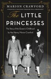 The Little Princesses : The Story of the Queen's Childhood by her Nanny, Marion Crawford