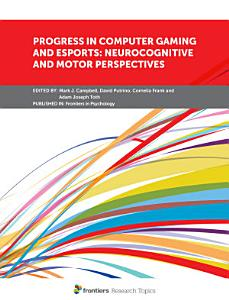 Progress in Computer Gaming and Esports  Neurocognitive and Motor Perspectives PDF