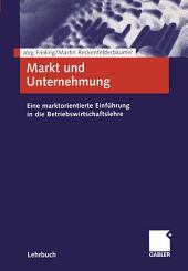 Markt und Unternehmung: Eine marktorientierte Einführung in die Betriebswirtschaftslehre