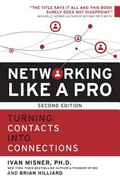 Networking Like a Pro: Turning Contacts into Connections, Edition 2
