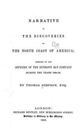 Narrative of the Discoveries on the North Coast of America: Effected by the Officers of the Hudson's Bay Company During the Years 1836-39