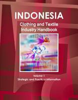 Indonesia Clothing and Textile Industry Handbook Volume 1 Strategic and Practical Information PDF
