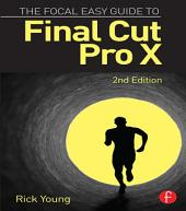 The Focal Easy Guide to Final Cut Pro X: Edition 2