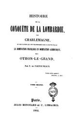 Histoire de la conquête de la Lombardie par Charlemagne, et des causes qui ont transformé dans la Haute-Italie la domination française en domination germanique, sous Othon-le-Grand: Volume2