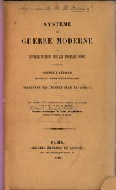 Système de guerre moderne, ou Nouvelle tactique avec les nouvelles armes: Observations relatives à la brochure de M. le général Jomini sur la formation des troupes pour le combat, Volume1