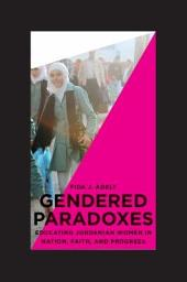 Gendered Paradoxes: Educating Jordanian Women in Nation, Faith, and Progress