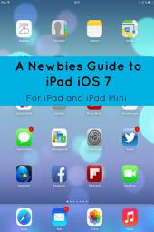 A Newbies Guide to iPad iOS 7 (For iPad and iPad Mini)
