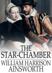 The Star-Chamber: An Historical Romance