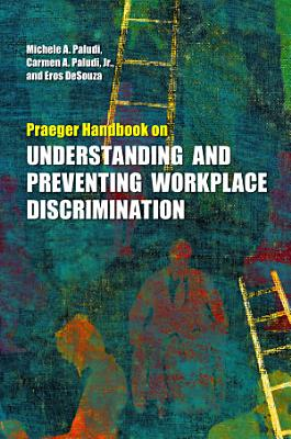 Praeger Handbook on Understanding and Preventing Workplace Discrimination  Legal  management  and social science perspectives