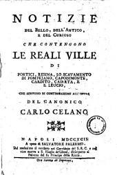 Notizie del bello, dell'antico e del curioso che contengono le reali ville di Portici, Resina, lo scavamento di Pompeiano, Capodimonte, Cardito, Caserta, e S. Leucio che servono di continuazione all'opera del canonico Carlo Celano