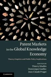 Patent Markets in the Global Knowledge Economy: Theory, Empirics and Public Policy Implications