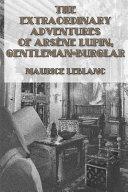 The Extraordinary Adventures Of Ars  ne Lupin  Gentleman Burglar PDF