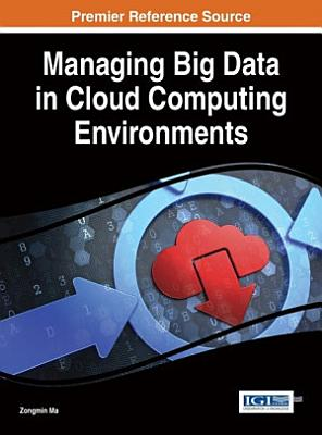 Managing Big Data in Cloud Computing Environments