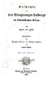 Geschichte der drei Belagerungen Colbergs im siebenjährigen Kriege: mit 2 Karten