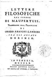 Lettere filosofiche del signor di Maupertuis. Traduzione dal francese di Orazio Arrighi-Landini fra gli Agiati Dorinio