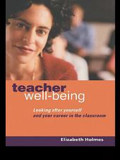 Teacher Well-Being: Looking After Yourself and Your Career in the Classroom
