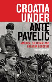 Croatia Under Ante Paveli?: America, the Ustase and Croatian Genocide