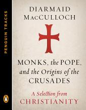 Monks, the Pope, and the Origins of the Crusades: A Selection from Christianity (Penguin Tracks)
