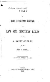 Rules of the Supreme Court, and Law and Chancery Rules of the Circuit Courts of the State of Michigan: Adopted March 10, 1853