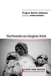 The Preacher as Liturgical Artist: Metaphor, Identity, and the Vicarious Humanity of Christ