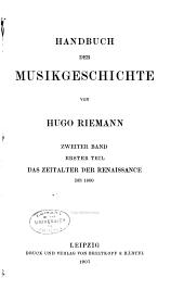 Handbuch der musikgeschichte: bd. 1.t. Das zeitalter der renaissance bis 1600. 1907