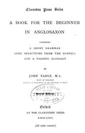 A Book for the Beginner in Anglosaxon: Comprising a Short Grammar, Some Selections from the Gospels, and a Parsing Glossary