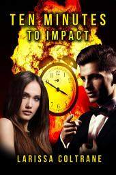 Ten Minutes to Impact (BBW Curvy Paranormal Erotic Romance, Alpha Werewolf Shifter Mate): sex, wolf, werewolf erotic romance, werewolf paranormal romance, werewolf romance sex, alpha werewolf romance, wolf alpha male werewolf paranormal romance male alpha werewolf alpha male, wolf alpha, wolf alpha male, bbw and alpha male, werewolf alpha romance