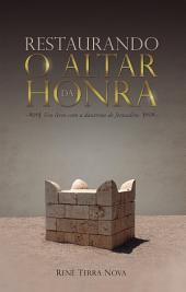 Restaurando o Altar da Honra: Um livro com a doutrina de Jerusalém